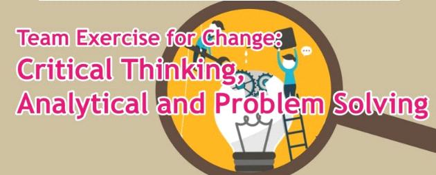 Team Exercise for Change: Critical Thinking, Analytical and Problem Solving